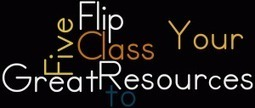Five Great Resources to Flip Your Class - Turning Learning On Its Head | Teaching via Technology | Scoop.it