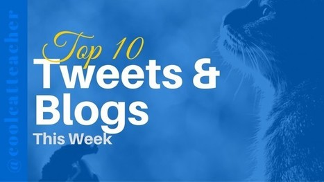 Top 10 Tweets & Blogs This Week @coolcatteacher | New learning | Scoop.it