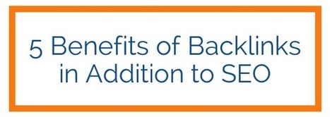 5 Benefits of Backlinks in Addition to SEO | Digital-News on Scoop.it today | Scoop.it