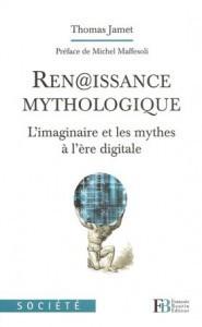 Renaissance mythologique : L'imaginaire et les mythes à l'ère digitale, de Thomas Jamet | Branding | Scoop.it