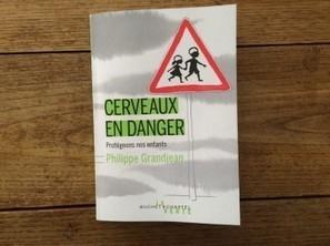 [Livre] Cerveaux en danger - Philippe Grandjean | Toxique, soyons vigilant ! | Scoop.it