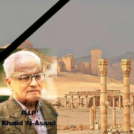 Los terroristas de EI (Estado Islámico) decapitan al arqueólogo Dr. Khalid al-Asaad en Palmira   Arqueología, Historia Antigua y Medieval - Archeology, Ancient and Medieval History byTerrae Antiqvae (Blogs)   Scoop.it