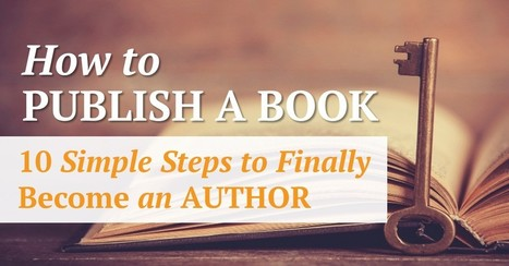 How to Publish a Book: 10 Simple Steps to Finally Become an Author | AnythingWhatever | Scoop.it