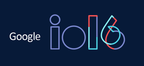 Google I/O 2016 Highlights & Announcements   MobileWorld   Scoop.it