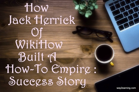 How Jack Herrick Of WikiHow Built A How-To Empire : Success Story | Website | Scoop.it