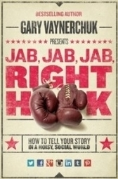 13 Memorable Quotes From Jab, Jab, Jab, Right Hook | Public Relations & Social Media Insight | Scoop.it