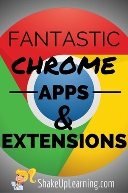 Fantastic Google Chrome Apps and Extensions for Teachers and Students! - Shake Up Learning   Going Digital   Scoop.it