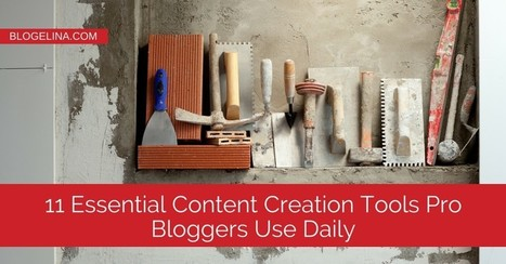 11 Essential Content Creation Tools Pro Bloggers Use Daily   Blogelina   Public Relations & Social Media Insight   Scoop.it
