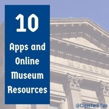 10 Apps and Online Museum Resources | Educational technology , Erate, Broadband and Connectivity | Scoop.it