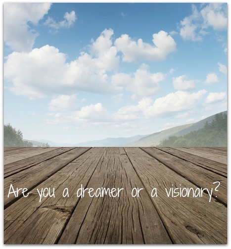Are you a dreamer or a visionary? | Women Weavers | Scoop.it