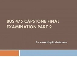BUS 475 Capstone Final Examination Part 2 | UOP Final Exam Questions With Answers | Scoop.it