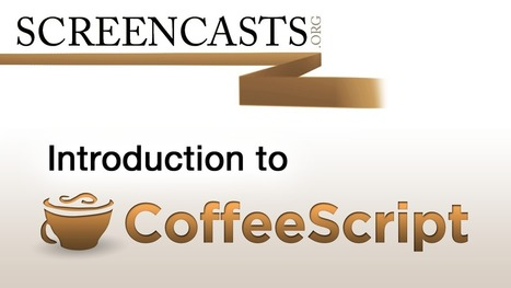 Introduction to CoffeeScript - Free Quality Screencasts by Screencasts.org | CoffeeScript | Scoop.it