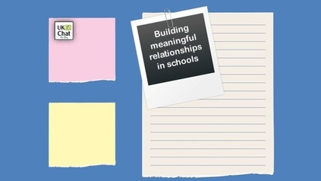Building meaningful relationships in schools by @pruman21 – UKEdChat.com | ICTmagic | Scoop.it