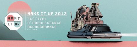 Make It Up | Festival d'obsolescence reprogrammée | Cabinet de curiosités numériques | Scoop.it