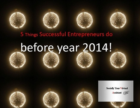 Note to self: 5 Things Successful Entrepreneurs do before year 2014! Short and to the point. | Virtual Assistant | Scoop.it