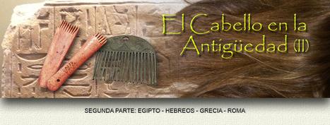 El Cabello en la Antigüedad (2a. Parte) | EURICLEA | Scoop.it