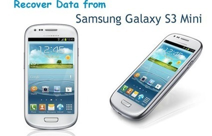Recover Deleted Data from Samsung Galaxy S3 Mini | Android Data Recovery Blog | Android News | Scoop.it