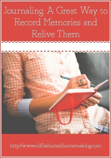Journaling: A Great Way to Record Memories and Relive Them | Homemaking | Scoop.it