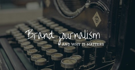 What is Brand Journalism and Why Does it Matter? | Digital Content Marketing | Scoop.it