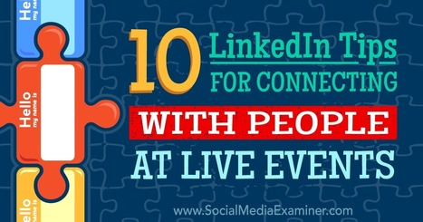 10 LinkedIn Tips for Connecting With People at Live Events  | Linkedin for Business Marketing | Scoop.it