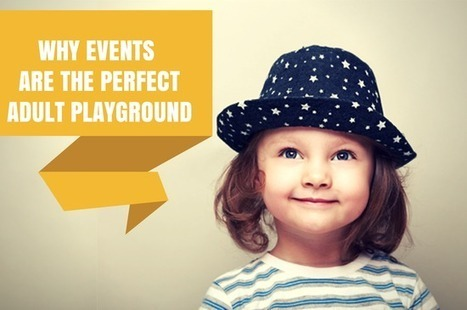 You Cannot be Serious! Why Events are the Perfect Adult Playground | Event Management | Scoop.it