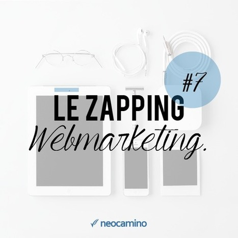 Le Zapping Webmarketing #7 - | E-marketing | Scoop.it