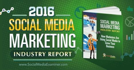 2016 Social Media Marketing Industry Report : Social Media Examiner   Social Media Network   Scoop.it