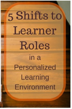 Guest Post: 5 Shifts to Learner Roles in a Personalized Learning Environment | On education | Scoop.it