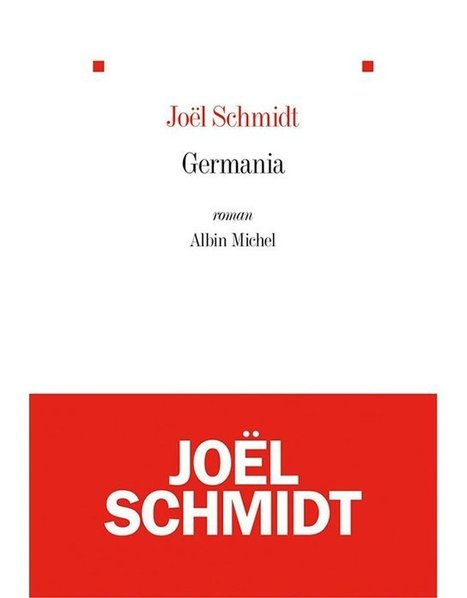 « Germania » de Joël Schmidt, la saga de trois générations allemandes | livres allemands -  littérature allemande - livres sur l'Allemagne | Scoop.it