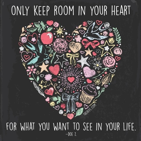 Only keep room in your heart for what you want to see in your life. - Doe Zantamata. | Picture Quotes and Proverbs | Scoop.it