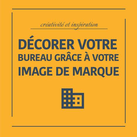 Décorer votre bureau grâce à votre image de Marque ? | Entrepreneurs du Web | Scoop.it
