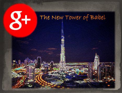 Is Google Plus the New Tower of Babel? - @RandyHilarski | Social Media News | Scoop.it