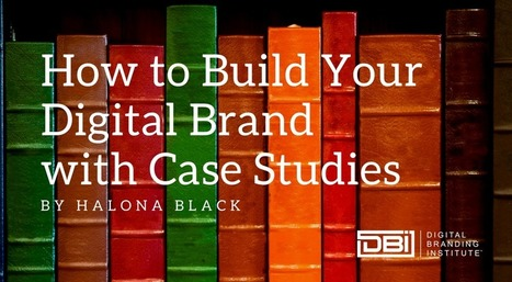 How to Build Your Digital Brand with Case Studies » | SEO | Scoop.it