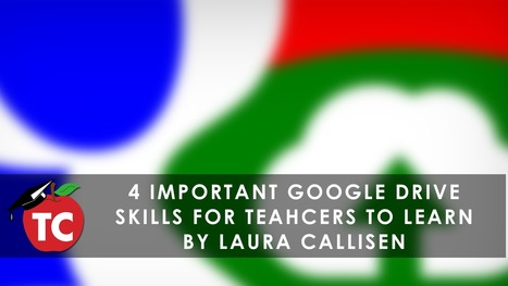 4 Important Google Drive Skills for Teachers to Learn by @LauraCallisen | ipads  apps and tech | Scoop.it