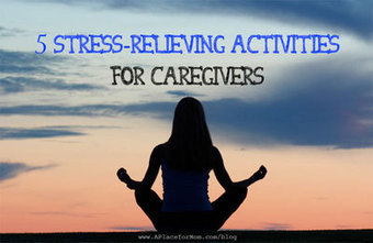 5 Stress-Relieving Activities for Caregivers - A Place for Mom Senior Living News and Trends (blog) | AGING - The Four Letter Word | Scoop.it