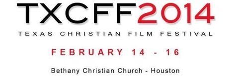 2014 Texas Christian Film Festival set for Feb. 13-16 - Your Houston News | Faith-based Films | Scoop.it