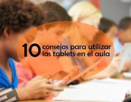10 consejos para utilizar las tablets en el aula | Grupo Educación y Empresa | Educacion, ecologia y TIC | Scoop.it