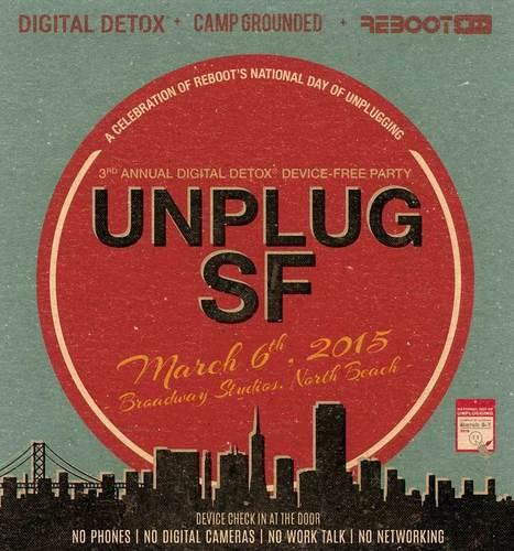 Digital Detox, Camp Grounded & Reboot present UNPLUG SF | Unplug | Scoop.it