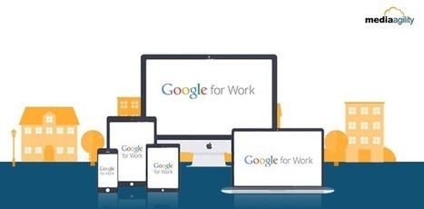 Unveiling Google for Work - The inside scoop by MediaAgility | MediaAgility | Scoop.it