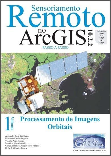Livro Gratuito: ArcGIS no Processamento de Imagens Orbitais | Anderson Medeiros | geoinformação | Scoop.it