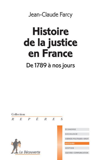 Histoire de la justice en France, de 1789 - Farcy Jean Claude - La Découverte . | nouveautés au lycée | Scoop.it