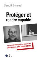 Protéger et rendre capable. La considération civile et sociale des personnes très vulnérables   Société et Sciences humaines   Scoop.it