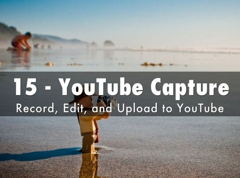 YouTube Capture: Easily Record, Edit, and Upload Video to YouTube | Homework Helpers | Scoop.it