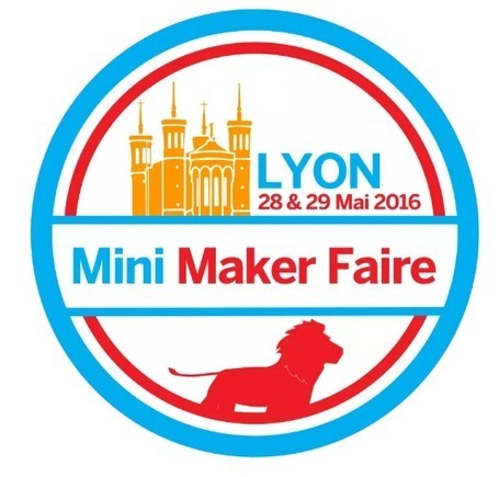 Lyon Mini Maker Faire - 28 & 29 Mai | Villeurbanne dév. | Scoop.it