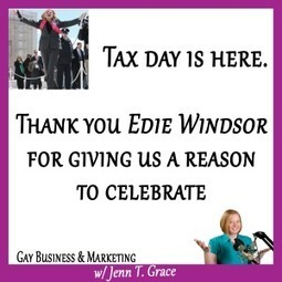 Tax day is here. Thank you Edie Windsor! - Jenn T. Grace, the Professional Lesbian | LGBT Business Community | Scoop.it