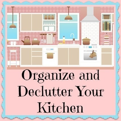 How to Organize and Declutter a Kitchen | Homemaking | Scoop.it