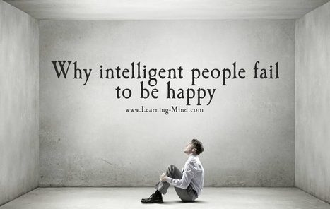 6 Reasons Why Intelligent People Fail to Be Happy   Learning Together   Scoop.it