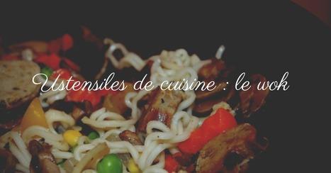 Ustensiles de cuisine : le wok - Essor | Cuisine et cuisiniers | Scoop.it