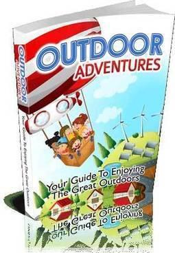 Outdoor Adventures : Enjoying The Great Outdoors eBook | The Great Outdoors | Scoop.it