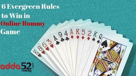 6 Evergreen Rules to Win in Online Rummy Game | Your Daily Experience | Scoop.it